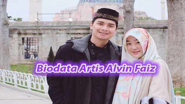Biodata Artis Alvin Faiz Yang Nikah Muda, Mundur dari Kepengurusan Majelis Az-Zikra